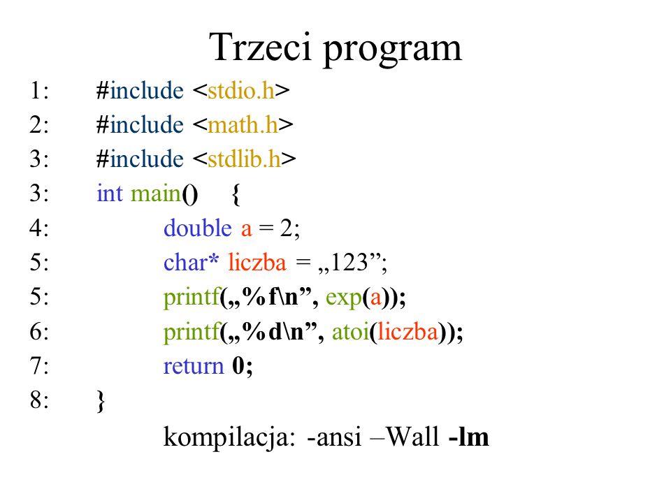 Trzeci program 1:#include 2:#include 3:#include 3:int main(){ 4:double a = 2; 5:char* liczba = 123; 5:printf(%f\n, exp(a)); 6: printf(%d\n, atoi(liczb