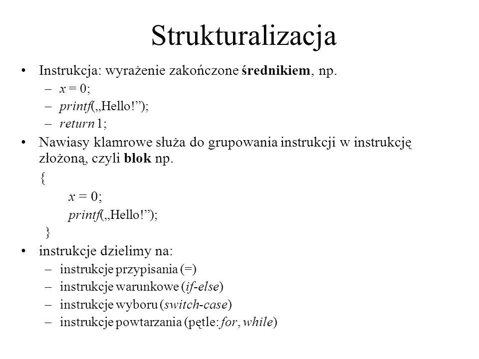 Strukturalizacja Instrukcja: wyrażenie zakończone średnikiem, np. –x = 0; –printf(Hello!); –return 1; Nawiasy klamrowe służa do grupowania instrukcji
