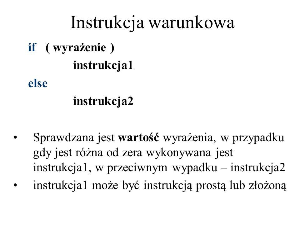Instrukcja warunkowa if( wyrażenie ) instrukcja1 else instrukcja2 Sprawdzana jest wartość wyrażenia, w przypadku gdy jest różna od zera wykonywana jes