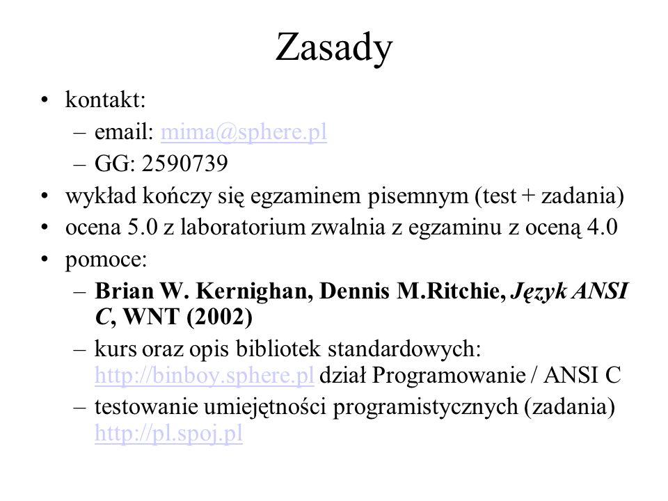 Zasady kontakt: –email: mima@sphere.plmima@sphere.pl –GG: 2590739 wykład kończy się egzaminem pisemnym (test + zadania) ocena 5.0 z laboratorium zwaln