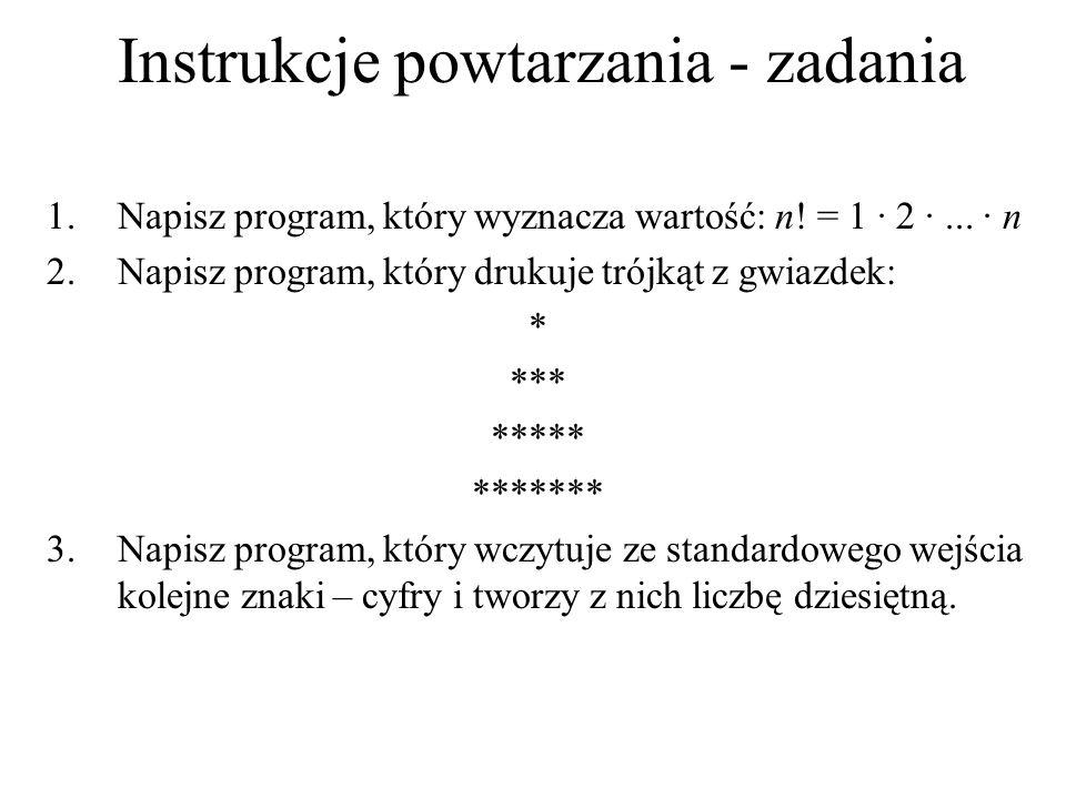 Instrukcje powtarzania - zadania 1.Napisz program, który wyznacza wartość: n! = 1 · 2 ·... · n 2.Napisz program, który drukuje trójkąt z gwiazdek: * *
