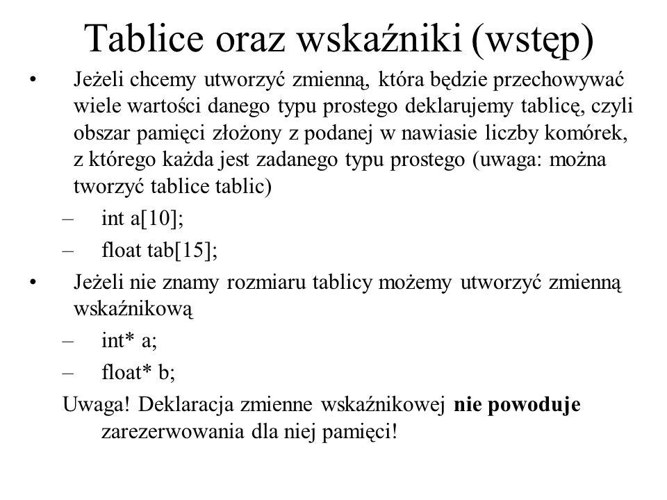 Tablice oraz wskaźniki (wstęp) Jeżeli chcemy utworzyć zmienną, która będzie przechowywać wiele wartości danego typu prostego deklarujemy tablicę, czyl