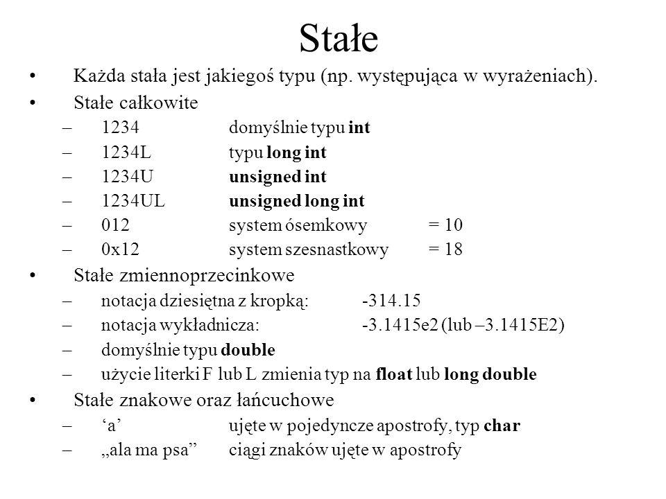 Stałe Każda stała jest jakiegoś typu (np. występująca w wyrażeniach). Stałe całkowite –1234domyślnie typu int –1234Ltypu long int –1234Uunsigned int –