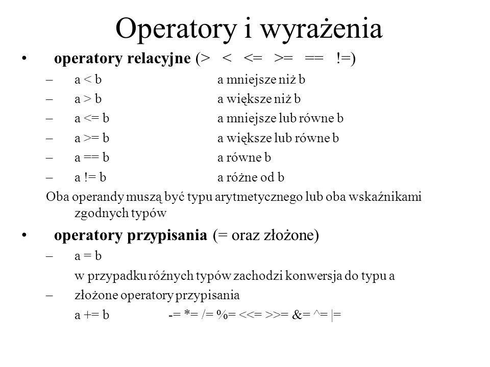 Operatory i wyrażenia operatory relacyjne (> = == !=) –a < ba mniejsze niż b –a > ba większe niż b –a <= ba mniejsze lub równe b –a >= ba większe lub