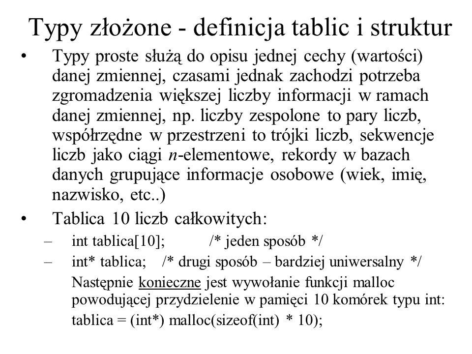 Typy złożone - definicja tablic i struktur Typy proste służą do opisu jednej cechy (wartości) danej zmiennej, czasami jednak zachodzi potrzeba zgromad