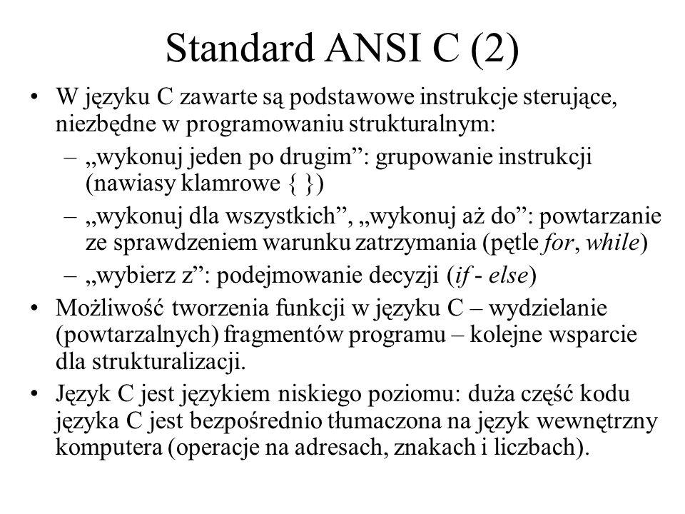 Standard ANSI C (2) W języku C zawarte są podstawowe instrukcje sterujące, niezbędne w programowaniu strukturalnym: –wykonuj jeden po drugim: grupowan