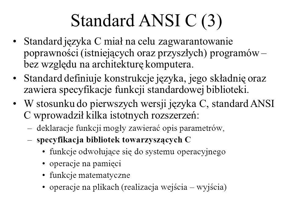 Standard ANSI C (3) Standard języka C miał na celu zagwarantowanie poprawności (istniejących oraz przyszłych) programów – bez względu na architekturę