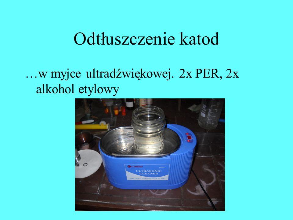 Odtłuszczenie katod …w myjce ultradźwiękowej. 2x PER, 2x alkohol etylowy