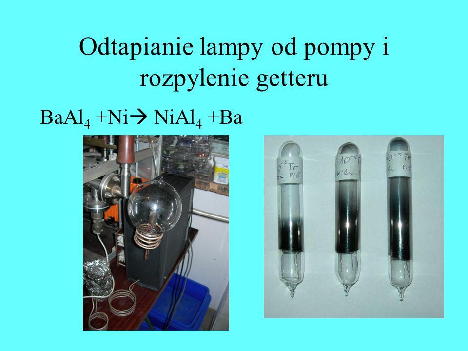 Odtapianie lampy od pompy i rozpylenie getteru BaAl 4 +Ni NiAl 4 +Ba