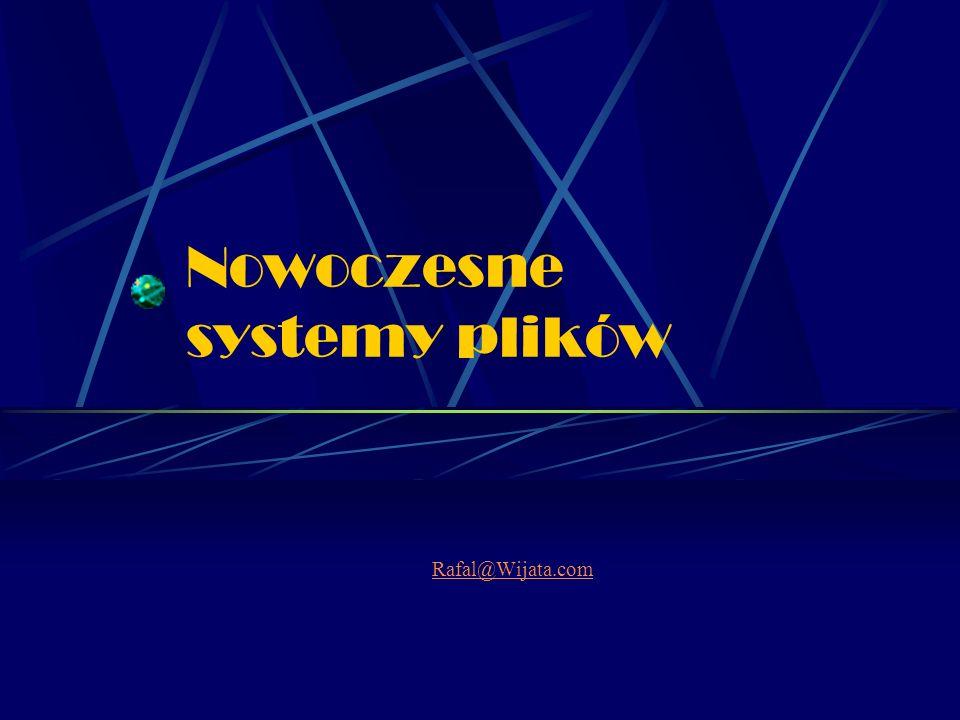 Nowoczesne systemy plików Rafal@Wijata.com