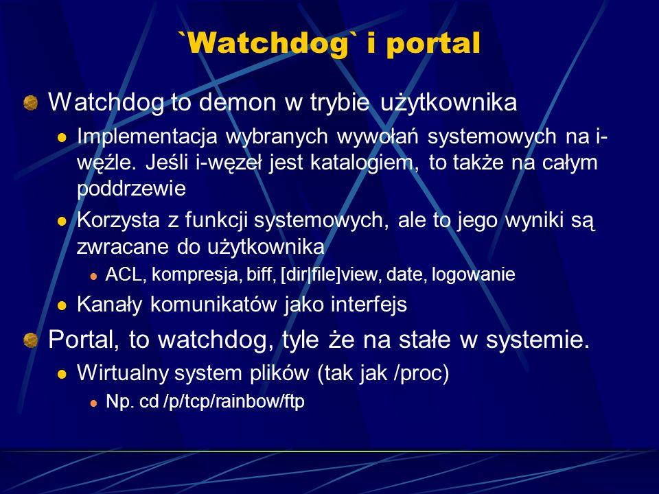 `Watchdog` i portal Watchdog to demon w trybie użytkownika Implementacja wybranych wywołań systemowych na i- węźle. Jeśli i-węzeł jest katalogiem, to
