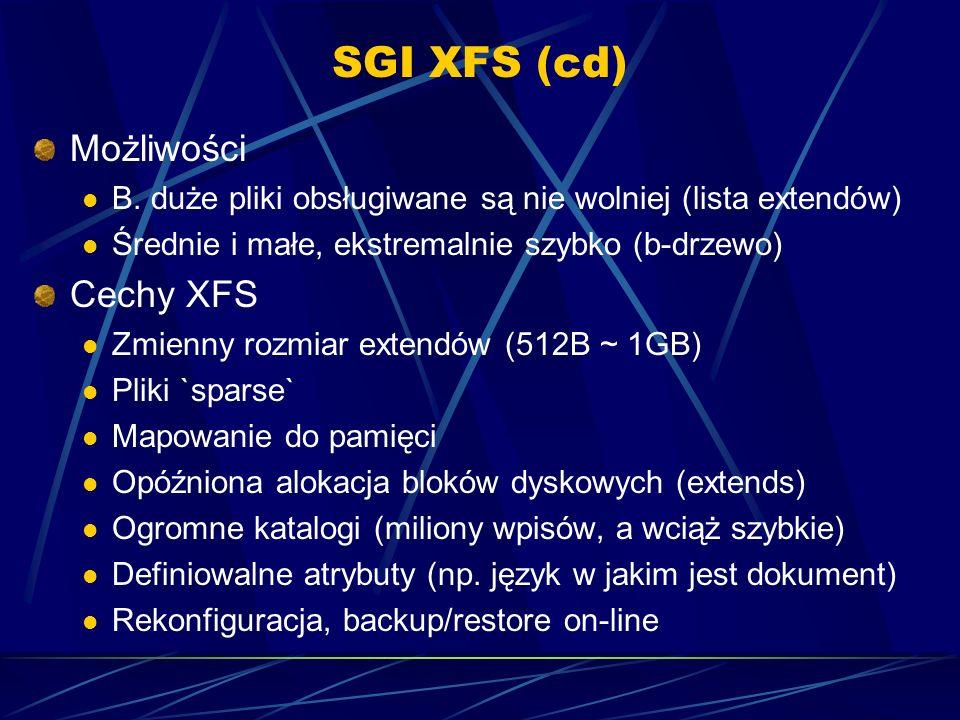 SGI XFS (cd) Możliwości B. duże pliki obsługiwane są nie wolniej (lista extendów) Średnie i małe, ekstremalnie szybko (b-drzewo) Cechy XFS Zmienny roz