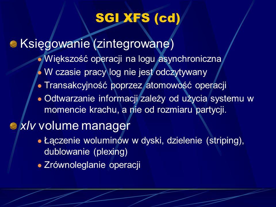 SGI XFS (cd) Księgowanie (zintegrowane) Większość operacji na logu asynchroniczna W czasie pracy log nie jest odczytywany Transakcyjność poprzez atomo