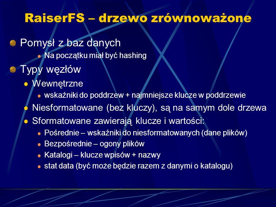 RaiserFS – drzewo zrównoważone Pomysł z baz danych Na początku miał być hashing Typy węzłów Wewnętrzne wskaźniki do poddrzew + najmniejsze klucze w po