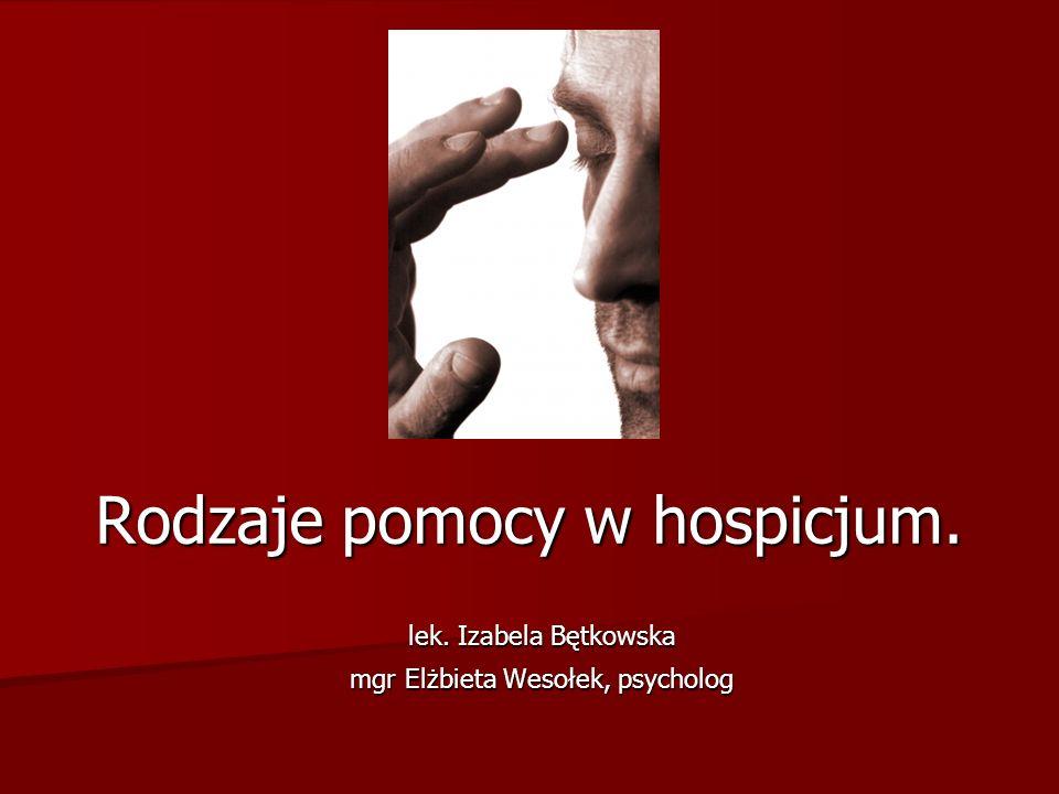 Rodzaje pomocy w hospicjum. lek. Izabela Bętkowska mgr Elżbieta Wesołek, psycholog