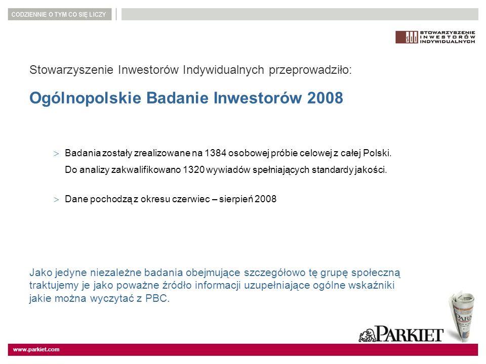 www.parkiet.com Stowarzyszenie Inwestorów Indywidualnych przeprowadziło: Ogólnopolskie Badanie Inwestorów 2008 Badania zostały zrealizowane na 1384 os
