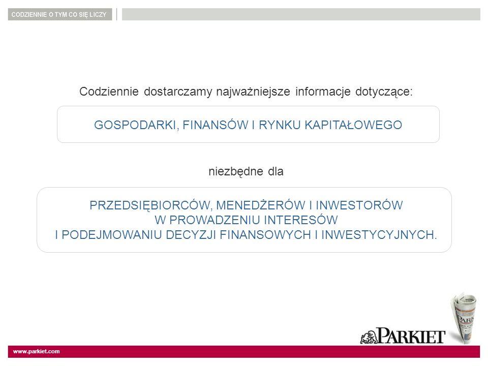 www.parkiet.com Codziennie dostarczamy najważniejsze informacje dotyczące: GOSPODARKI, FINANSÓW I RYNKU KAPITAŁOWEGO niezbędne dla PRZEDSIĘBIORCÓW, ME