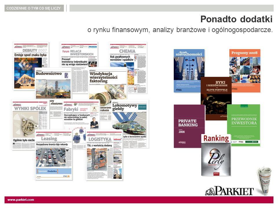 www.parkiet.com Ponadto dodatki o rynku finansowym, analizy branżowe i ogólnogospodarcze.