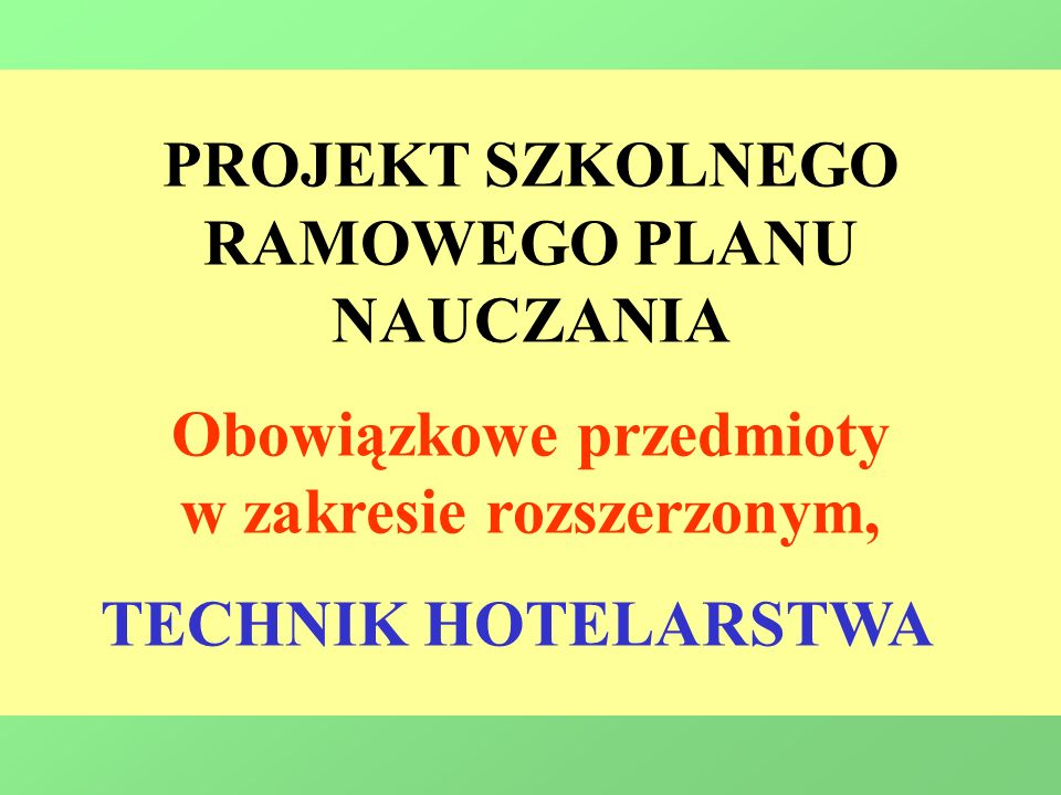 PROJEKT SZKOLNEGO RAMOWEGO PLANU NAUCZANIA Obowiązkowe przedmioty w zakresie rozszerzonym, TECHNIK HOTELARSTWA