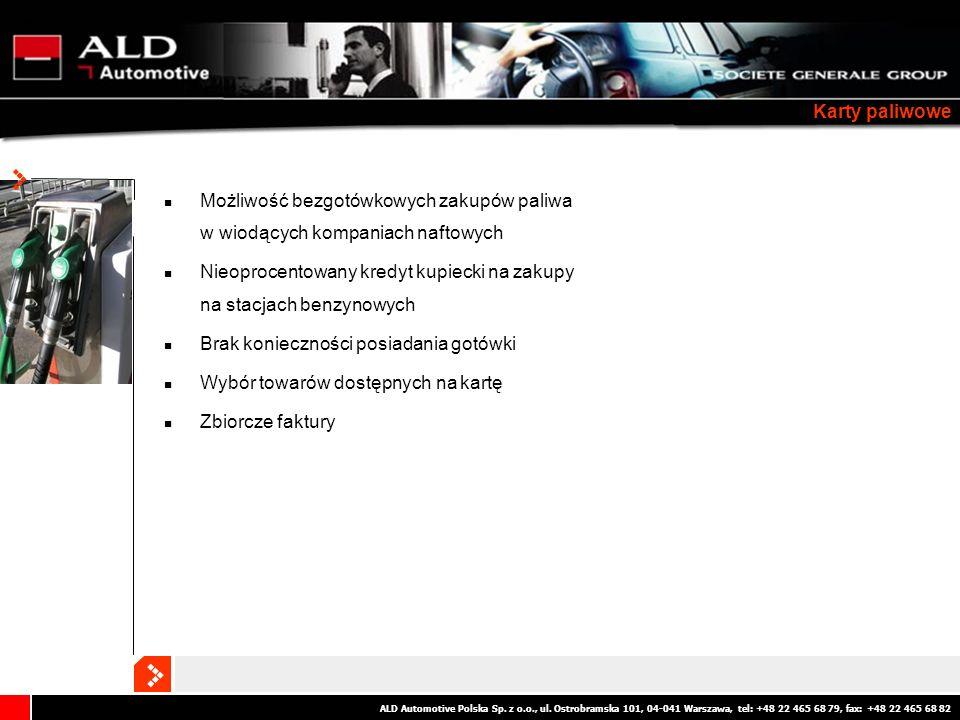 ALD Automotive Polska Sp. z o.o., ul. Ostrobramska 101, 04-041 Warszawa, tel: +48 22 465 68 79, fax: +48 22 465 68 82 Karty paliwowe Możliwość bezgotó
