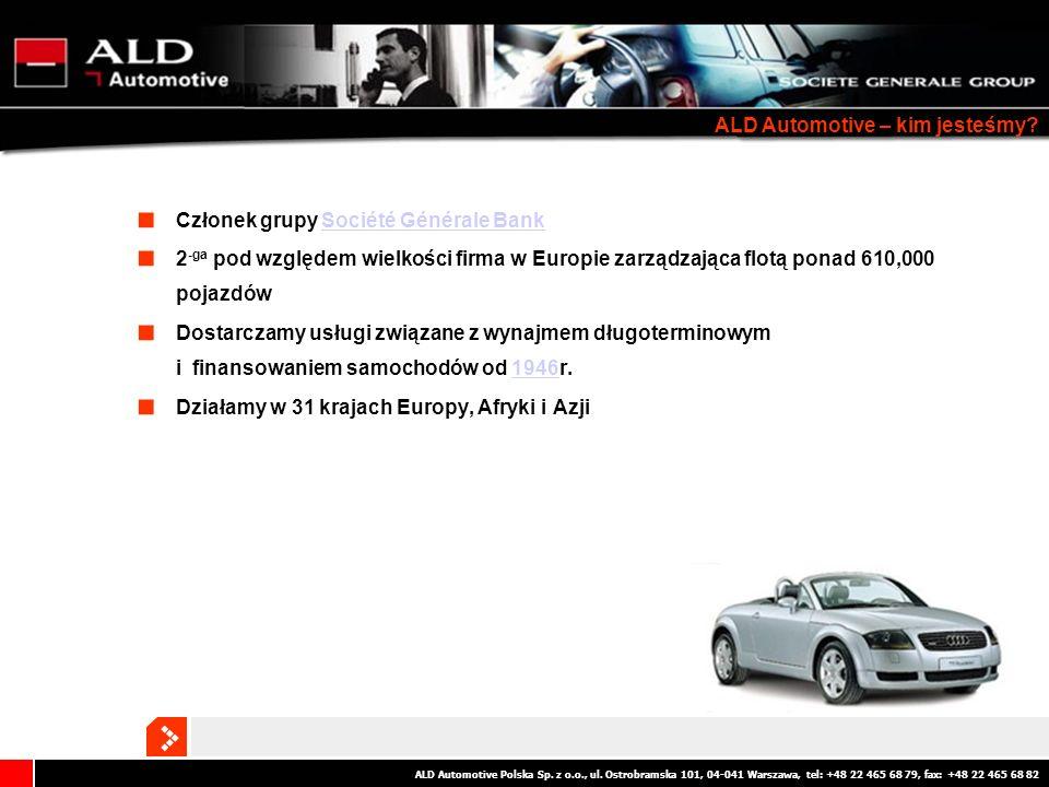 ALD Automotive Polska Sp. z o.o., ul. Ostrobramska 101, 04-041 Warszawa, tel: +48 22 465 68 79, fax: +48 22 465 68 82 Członek grupy Société Générale B