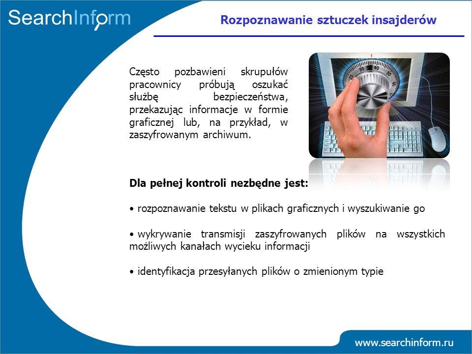 www.searchinform.ru Rozpoznawanie sztuczek insajderów Często pozbawieni skrupułów pracownicy próbują oszukać służbę bezpieczeństwa, przekazując inform