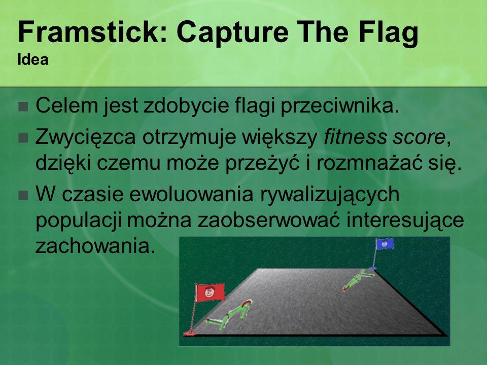 Framstick: Capture The Flag Idea Celem jest zdobycie flagi przeciwnika. Zwycięzca otrzymuje większy fitness score, dzięki czemu może przeżyć i rozmnaż