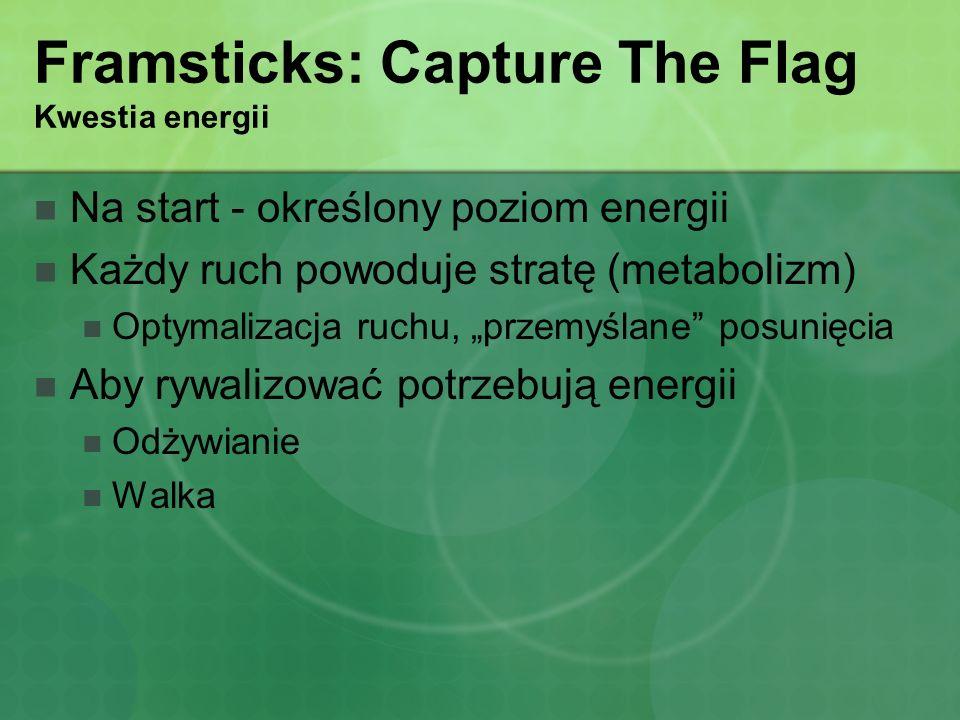 Framsticks: Capture The Flag Kwestia energii Na start - określony poziom energii Każdy ruch powoduje stratę (metabolizm) Optymalizacja ruchu, przemyśl