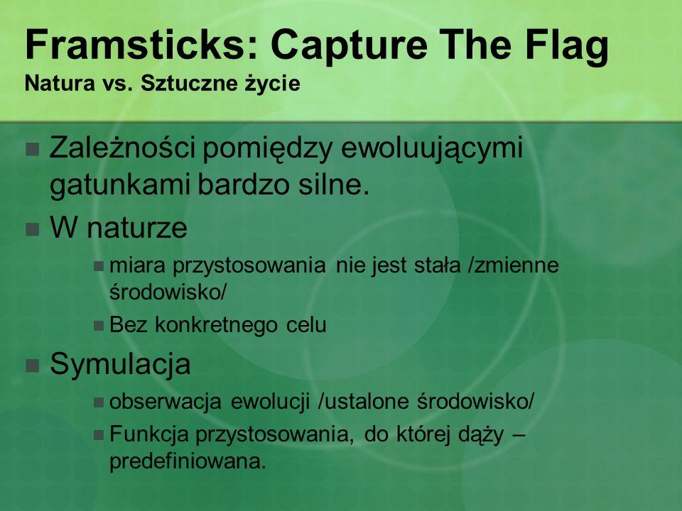 Framsticks: Capture The Flag Natura vs. Sztuczne życie Zależności pomiędzy ewoluującymi gatunkami bardzo silne. W naturze miara przystosowania nie jes