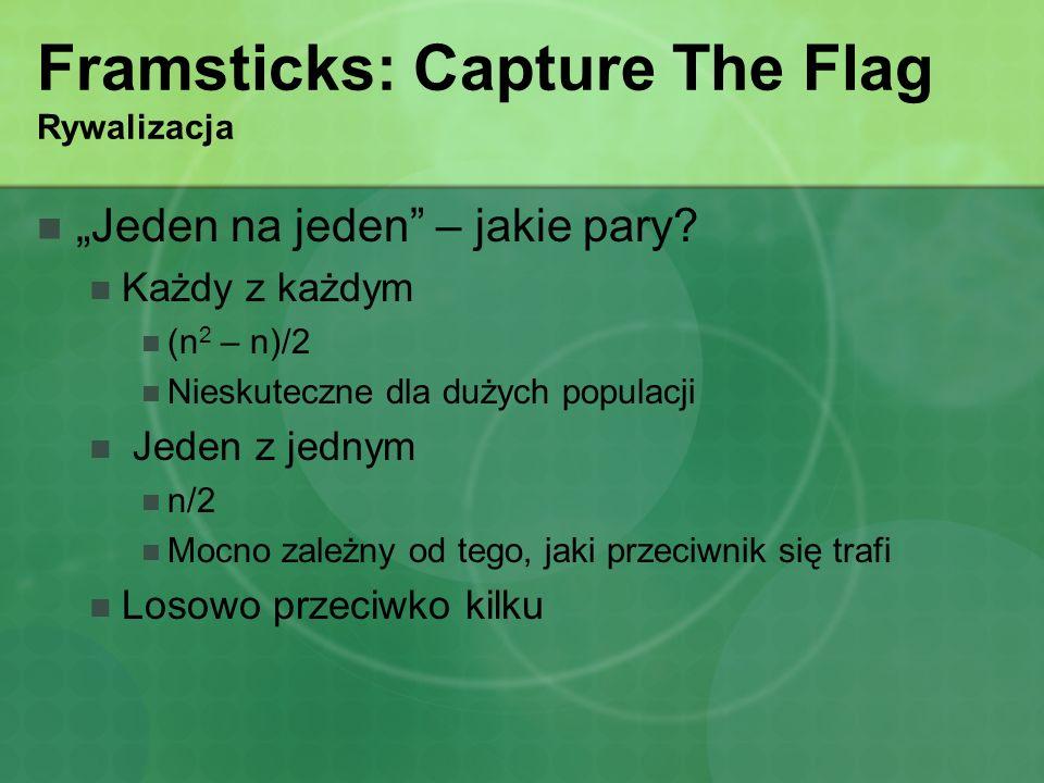 Framsticks: Capture The Flag Rywalizacja Jeden na jeden – jakie pary? Każdy z każdym (n 2 – n)/2 Nieskuteczne dla dużych populacji Jeden z jednym n/2