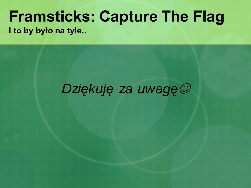 Framsticks: Capture The Flag I to by było na tyle.. Dziękuję za uwagę