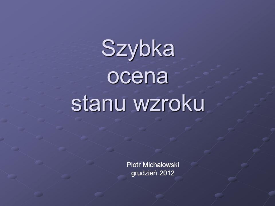 Szybka ocena stanu wzroku Piotr Michałowski grudzień 2012