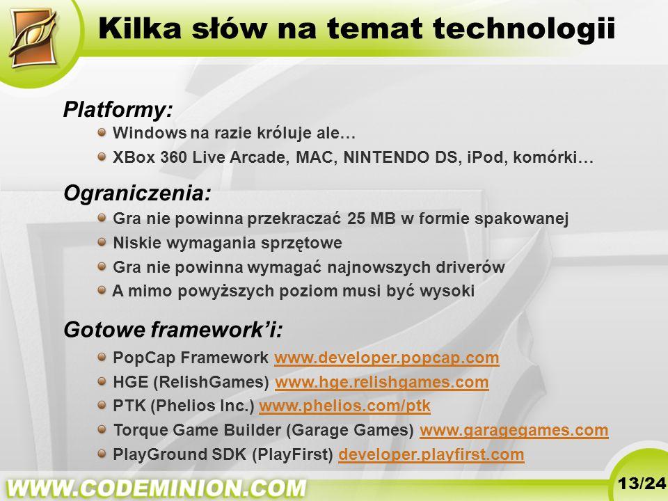 Kilka słów na temat technologii Ograniczenia: Gra nie powinna przekraczać 25 MB w formie spakowanej Niskie wymagania sprzętowe Gra nie powinna wymagać