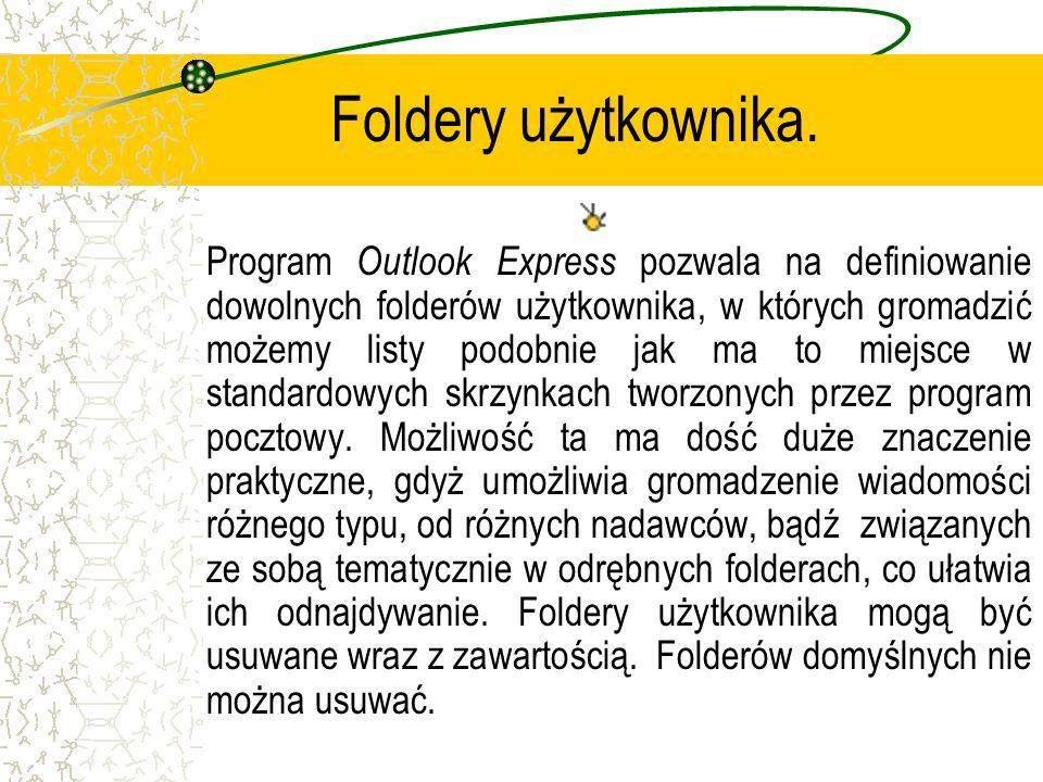 Foldery użytkownika. Program Outlook Express pozwala na definiowanie dowolnych folderów użytkownika, w których gromadzić możemy listy podobnie jak ma