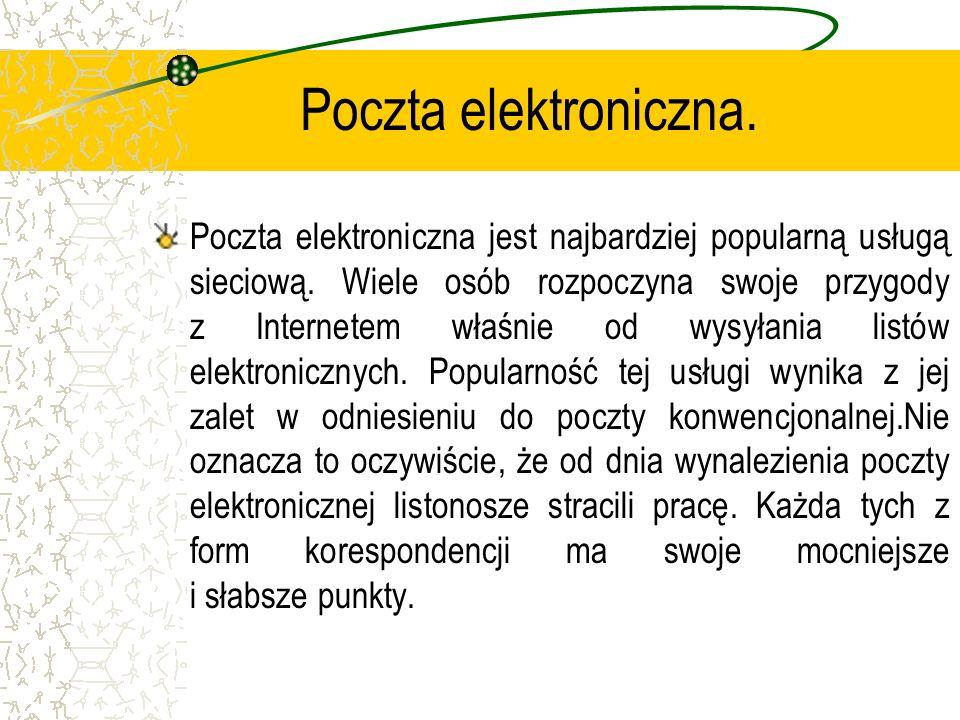 Poczta elektroniczna. Poczta elektroniczna jest najbardziej popularną usługą sieciową. Wiele osób rozpoczyna swoje przygody z Internetem właśnie od wy