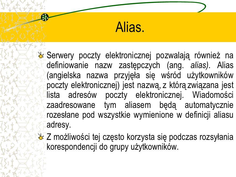 Alias. Serwery poczty elektronicznej pozwalają również na definiowanie nazw zastępczych (ang. alias). Alias (angielska nazwa przyjęła się wśród użytko