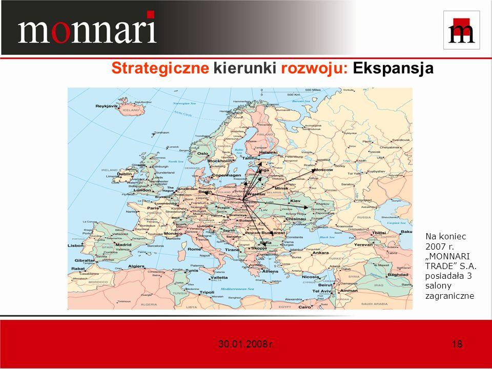 30.01.2008 r.18 Strategiczne kierunki rozwoju: Ekspansja Na koniec 2007 r. MONNARI TRADE S.A. posiadała 3 salony zagraniczne