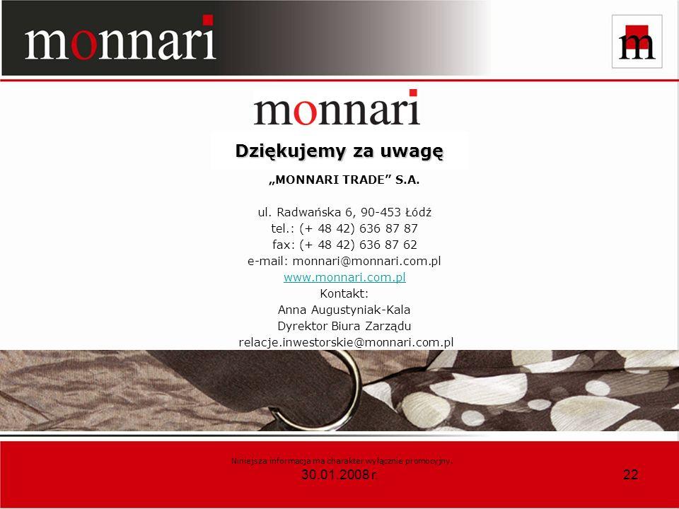 30.01.2008 r.22 MONNARI TRADE S.A. ul. Radwańska 6, 90-453 Łódź tel.: (+ 48 42) 636 87 87 fax: (+ 48 42) 636 87 62 e-mail: monnari@monnari.com.pl www.