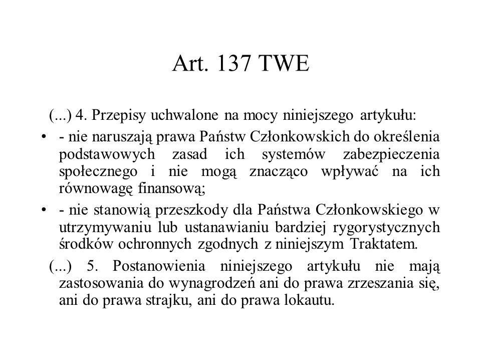 Art. 137 TWE (...) 4. Przepisy uchwalone na mocy niniejszego artykułu: - nie naruszają prawa Państw Członkowskich do określenia podstawowych zasad ich
