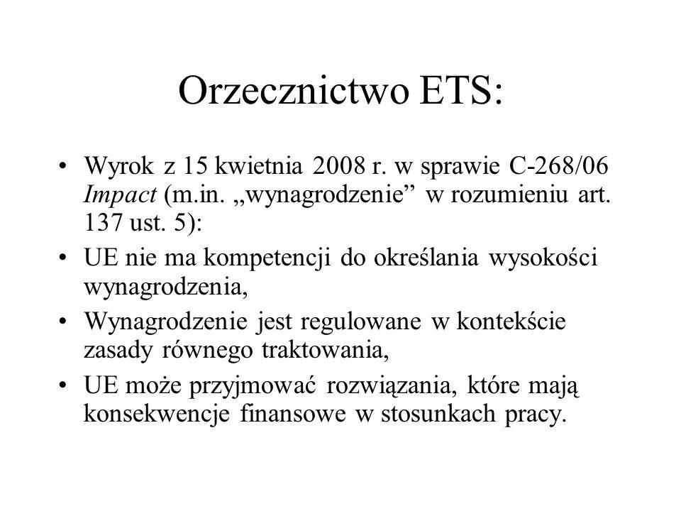 Orzecznictwo ETS: Wyrok z 15 kwietnia 2008 r. w sprawie C-268/06 Impact (m.in. wynagrodzenie w rozumieniu art. 137 ust. 5): UE nie ma kompetencji do o