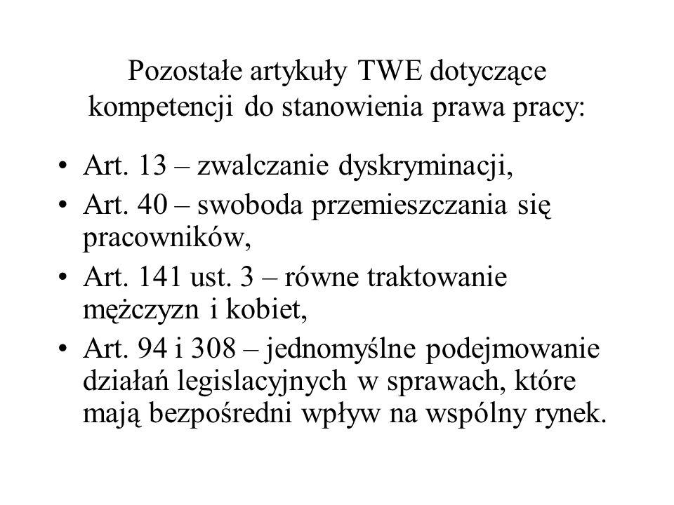 Pozostałe artykuły TWE dotyczące kompetencji do stanowienia prawa pracy: Art. 13 – zwalczanie dyskryminacji, Art. 40 – swoboda przemieszczania się pra