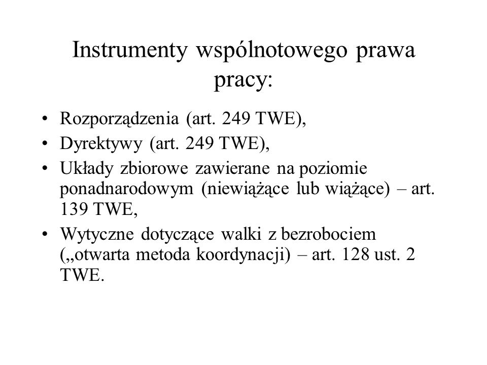 Instrumenty wspólnotowego prawa pracy: Rozporządzenia (art. 249 TWE), Dyrektywy (art. 249 TWE), Układy zbiorowe zawierane na poziomie ponadnarodowym (