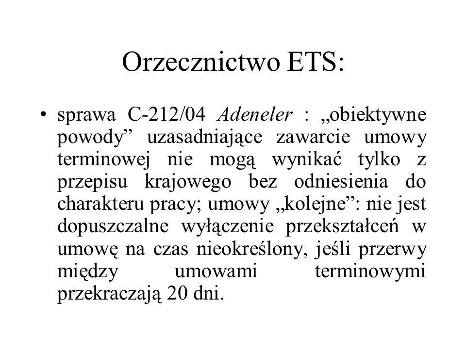 Orzecznictwo ETS: sprawa C-212/04 Adeneler : obiektywne powody uzasadniające zawarcie umowy terminowej nie mogą wynikać tylko z przepisu krajowego bez