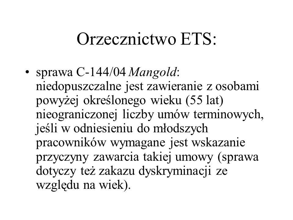Orzecznictwo ETS: sprawa C-144/04 Mangold: niedopuszczalne jest zawieranie z osobami powyżej określonego wieku (55 lat) nieograniczonej liczby umów te