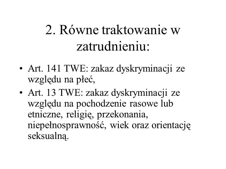 2. Równe traktowanie w zatrudnieniu: Art. 141 TWE: zakaz dyskryminacji ze względu na płeć, Art. 13 TWE: zakaz dyskryminacji ze względu na pochodzenie