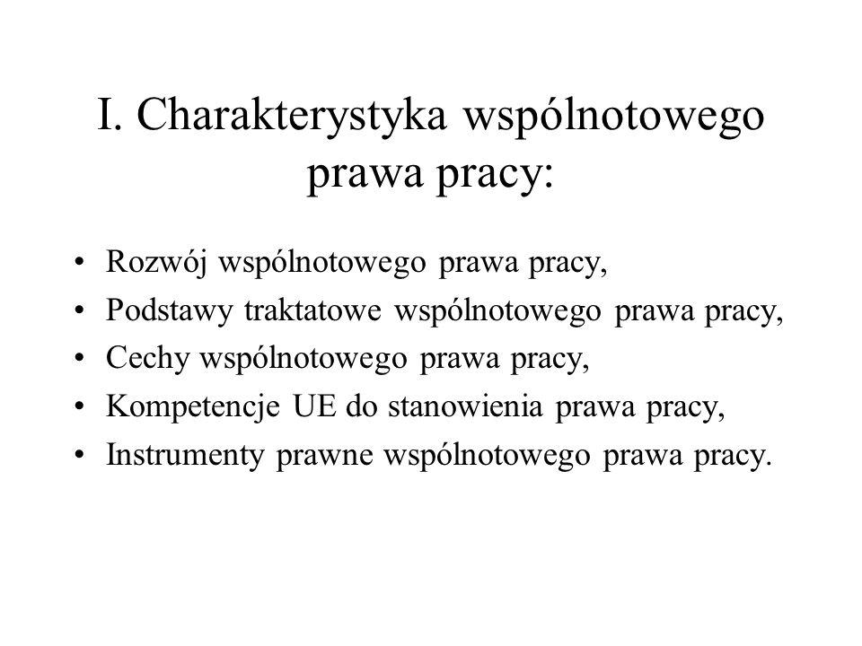 I. Charakterystyka wspólnotowego prawa pracy: Rozwój wspólnotowego prawa pracy, Podstawy traktatowe wspólnotowego prawa pracy, Cechy wspólnotowego pra
