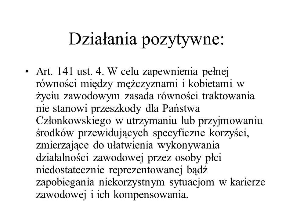 Działania pozytywne: Art. 141 ust. 4. W celu zapewnienia pełnej równości między mężczyznami i kobietami w życiu zawodowym zasada równości traktowania