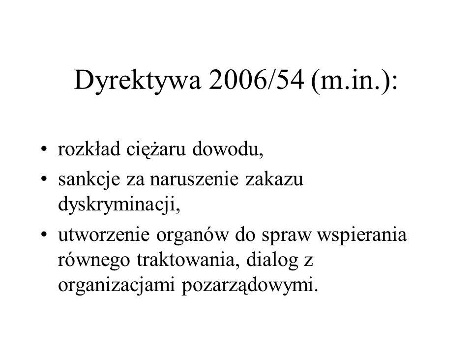 Dyrektywa 2006/54 (m.in.): rozkład ciężaru dowodu, sankcje za naruszenie zakazu dyskryminacji, utworzenie organów do spraw wspierania równego traktowa