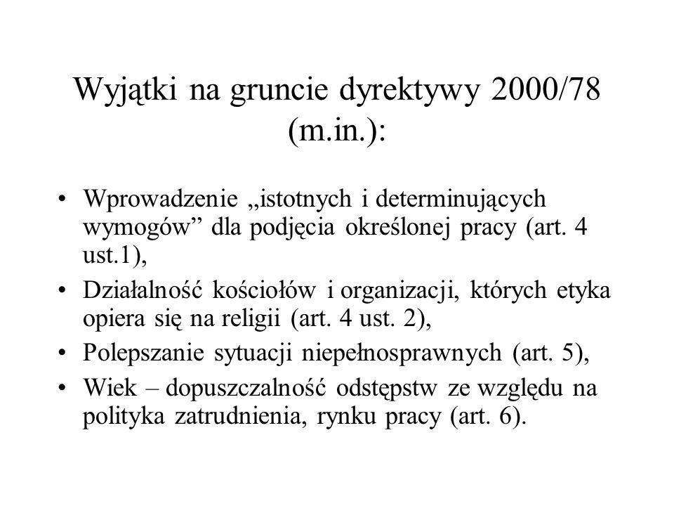 Wyjątki na gruncie dyrektywy 2000/78 (m.in.): Wprowadzenie istotnych i determinujących wymogów dla podjęcia określonej pracy (art. 4 ust.1), Działalno