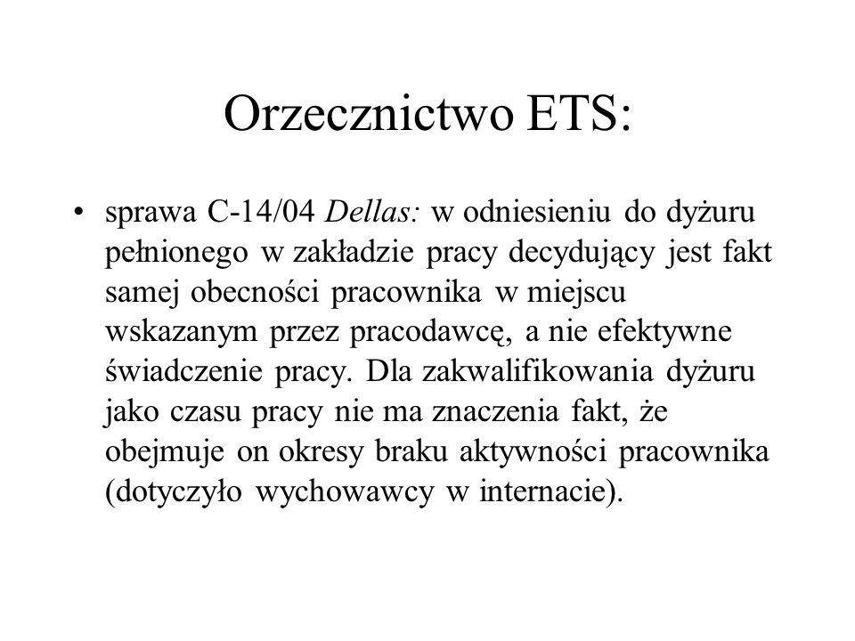 Orzecznictwo ETS: sprawa C-14/04 Dellas: w odniesieniu do dyżuru pełnionego w zakładzie pracy decydujący jest fakt samej obecności pracownika w miejsc